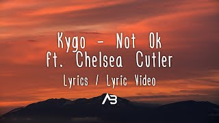 Kygo   Not Ok (Lyrics  Lyric Video) Ft. Chelsea Cutler