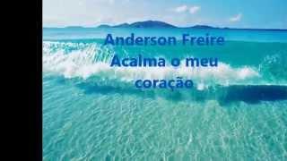 Acalma o meu coração Anderson Freire  (legendado )