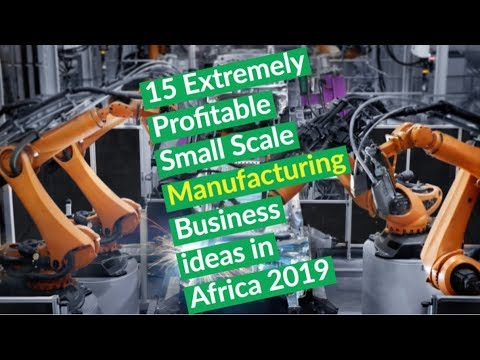 , title : 'Top 15 Extremely Profitable Small Scale Manufacturing Business ideas in Africa 2019