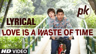 'Love is a Waste of Time' Full Song with LYRICS | PK | Aamir