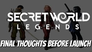 Secret World Legends - Final Thoughts Before Launch