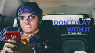 Gunna - Don't Play With It ft. Young Thug [Official Audio]