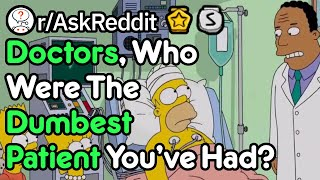 How Are These Patients Are So Dumb? (Doctor Stories r/AskReddit)