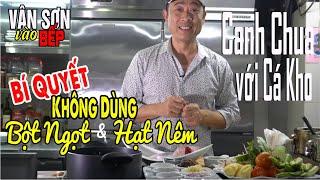 Vân Sơn vào bếp nấu món Canh Chua với Cá Kho - Bí quyết nấu canh chua không dùng bột ngọt, hạt nêm