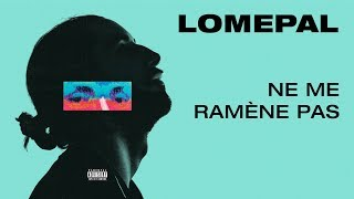 Lomepal   Ne Me Ramène Pas (lyrics Video)