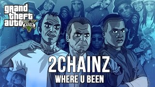 2 Chainz - Where U Been (GTA 5 Parody)