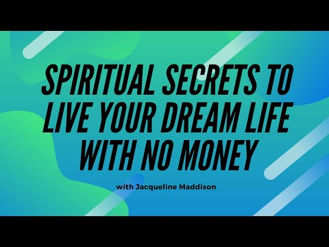 Spiritual Secrets to Live Your Dream Life with No Money with Jacqueline Maddison