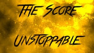The Score   Unstoppable | Lyrics|