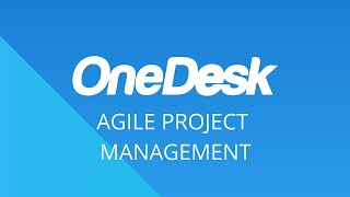 OneDesk – Getting Started: Project Agile Management