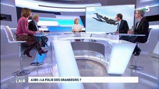 A380 : La Folie Des Grandeurs ?  #cdanslair 14.02.2019