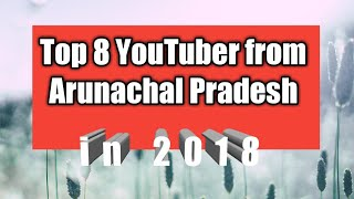 TOP 8 ARUNACHALEE YOUTUBER | 2018 |