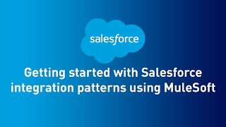 Getting started with Salesforce integration patterns using MuleSoft