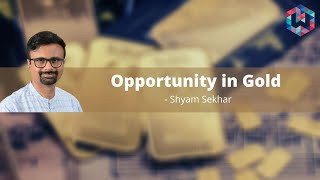 Right time to buy Gold | Opportunity in Gold 2021 by Shyam Sekhar