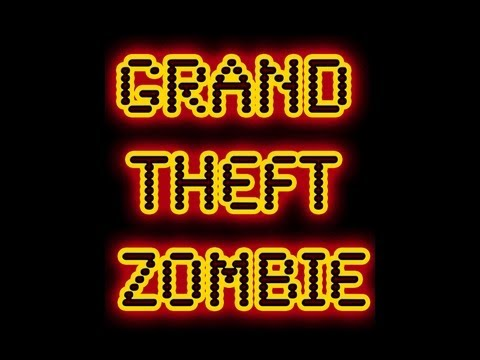 GRAND THEFT ZOMBIE - Retarded