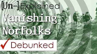 The Vanishing Norfolks - Explained and Debunked