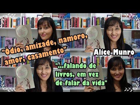 Alice Munro - Ódio, amizade, namoro, amor, casamento #VEDA #5