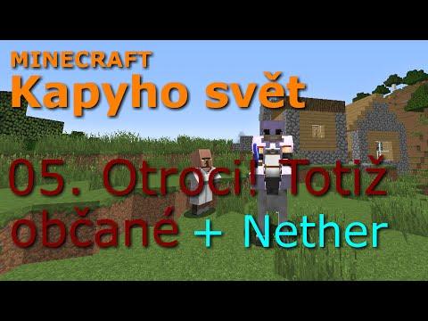Minecraft - Kapyho svět 05: Otroci! Totiž občané + Nether
