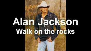 Alan Jackson   Walk on the rocks