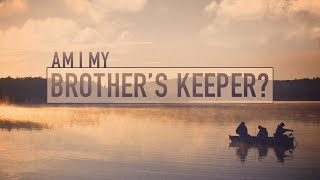 Am I My Brothers Keeper?
