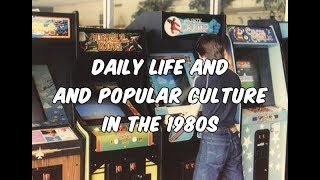 Daily Life and Popular Culture in the 1980s
