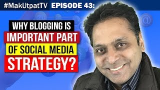 Episode 43- Why Blogging is Important part of Social Media Strategy?