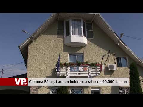 Comuna Bănești are un buldoexcavator de 90.000 de euro