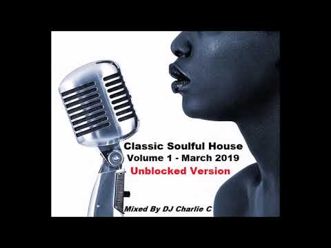 Soulful House Classics - Vol 1 - March 2019 - Unblocked Version - DJ Charlie C