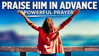 A Morning Prayer To Praise God In Advance   Bless Your Day By Praising The Lord
