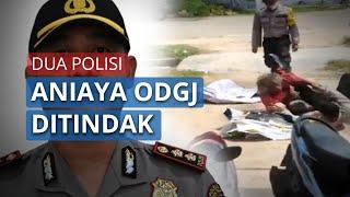 Kapolres Aceh Timur Janji Tindak Tegas Dua Anggotanya yang Aniaya Penderita Gangguan Jiwa