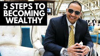 5 Steps To Becoming Wealthy