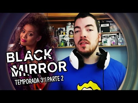 Vídeo-Crítica | BLACK MIRROR, Temporada 3 - PARTE 2 (San Junipero, Hated in the Nation, etc)