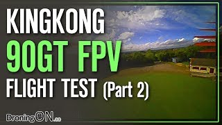 DroningON | KingKong 90GT Brushless FPV Flight Test (Part 2)