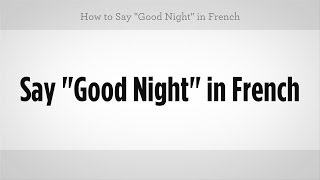 """How to Say """"Good Night"""" in French 