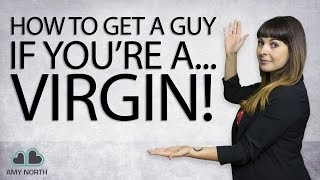How to Get A Guy If You're A Virgin (Or Inexperienced!)
