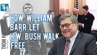 How William Barr Let George H.W. Bush Walk Free