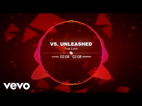 Vs. Unleashed - True Love