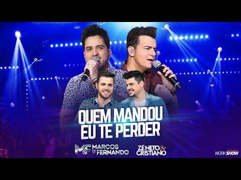 Quem Mandou Eu Te Perder? (part. Zé Neto & Cristiano) - Marcos e Fernando