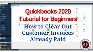 Quickbooks 2020 Tutorial for Beginners - How to Clear Out Customer Invoices Already Paid