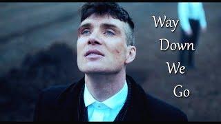 Thomas Shelby || Way Down We Go