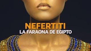 La bella y misteriosa Nefertiti, Faraona de Egipto