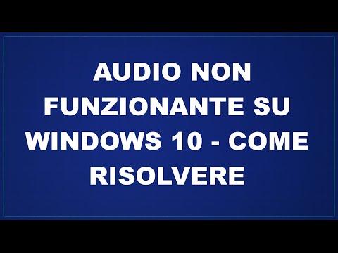 Audio non funzionante su Windows 10 - come risolvere