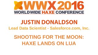 """Shooting for the Moon: Haxe lands on Lua"" by Justin Donaldson"