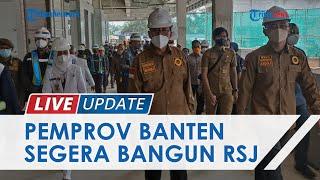 Pembangunan RSJKO oleh Pemprov Banten Bangun akan Dimulai 2022, Gelontorkan Dana Rp25 Miliar
