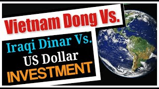 Foreign Currency Vietnam Dong vs Iraqi Dinar vs US Dollar Investment