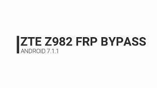ZTE Z982 Frp bypass Android 7 1 1 Security Patch August (Ahsan  Communication)