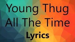 Young Thug - All The Time [OFFICIAL LYRICS] HQ