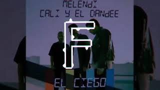 EL CIEGO   Melendi ✘ Cali Y El Dandee (Flow Remix)
