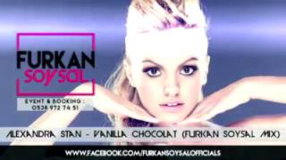 Alexandra Stan - Vanilla Chocolat (Furkan Soysal Mix)
