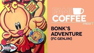 Famicoffee Stream #02: Bonk's Adventure/F.C. Genjin [Famicom]