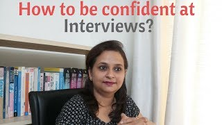 How to be confident at Interviews? – Tips to deal with your mind and body.